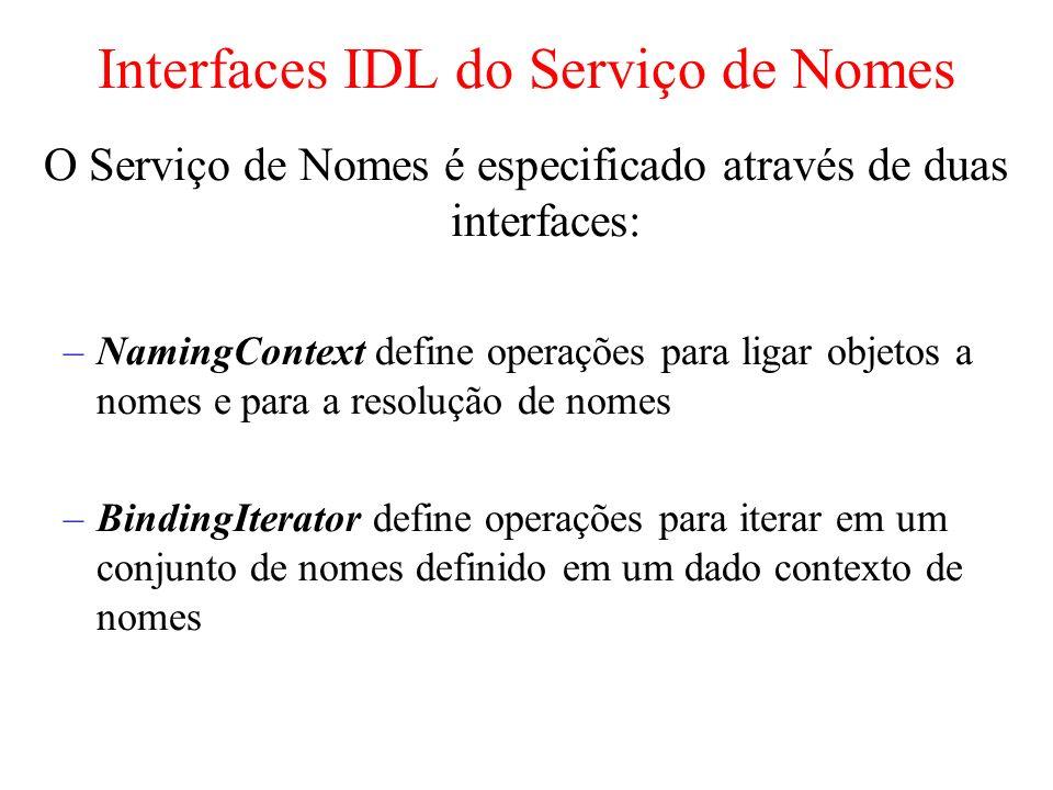Interfaces IDL do Serviço de Nomes O Serviço de Nomes é especificado através de duas interfaces: –NamingContext define operações para ligar objetos a