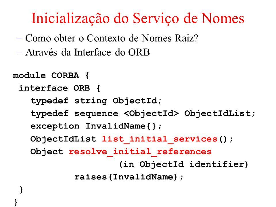Inicialização do Serviço de Nomes –Como obter o Contexto de Nomes Raiz? –Através da Interface do ORB module CORBA { interface ORB { typedef string Obj