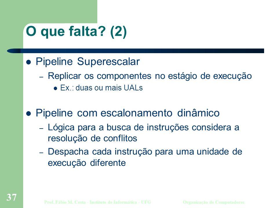 Prof. Fábio M. Costa - Instituto de Informática - UFGOrganização de Computadores 37 O que falta.