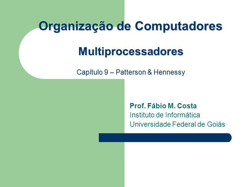 rganização de Computadores Multiprocessadores Capítulo 9 – Patterson & Hennessy Organização de Computadores Multiprocessadores Capítulo 9 – Patterson & Hennessy Prof.