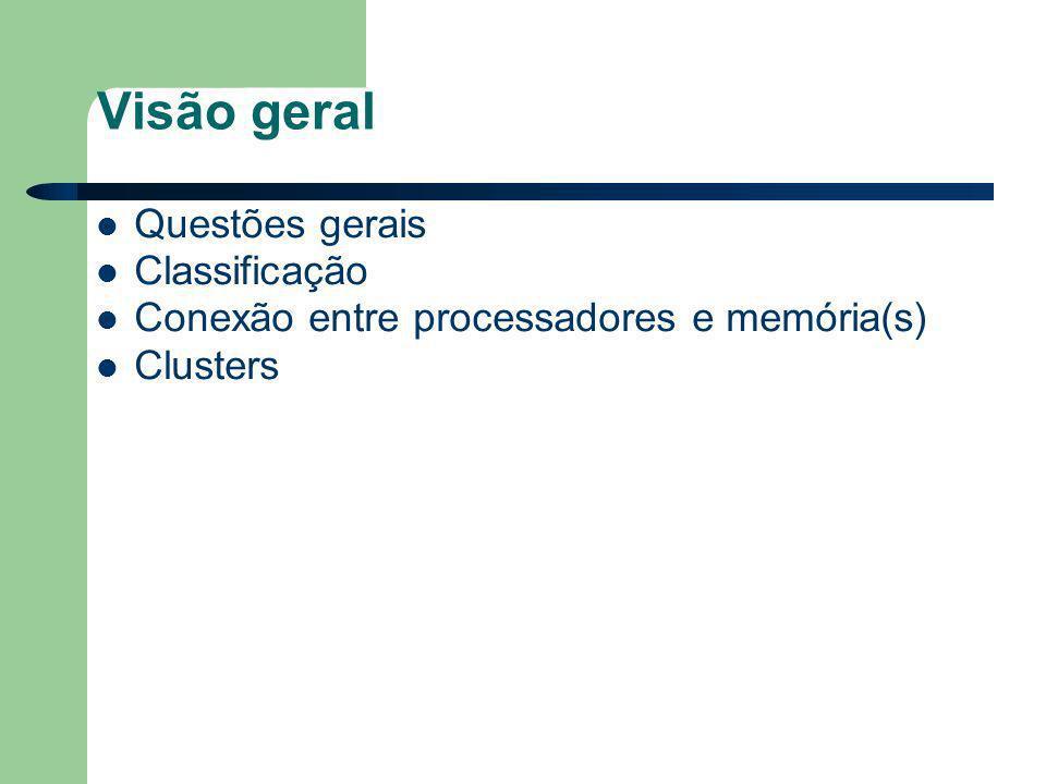 Visão geral Questões gerais Classificação Conexão entre processadores e memória(s) Clusters