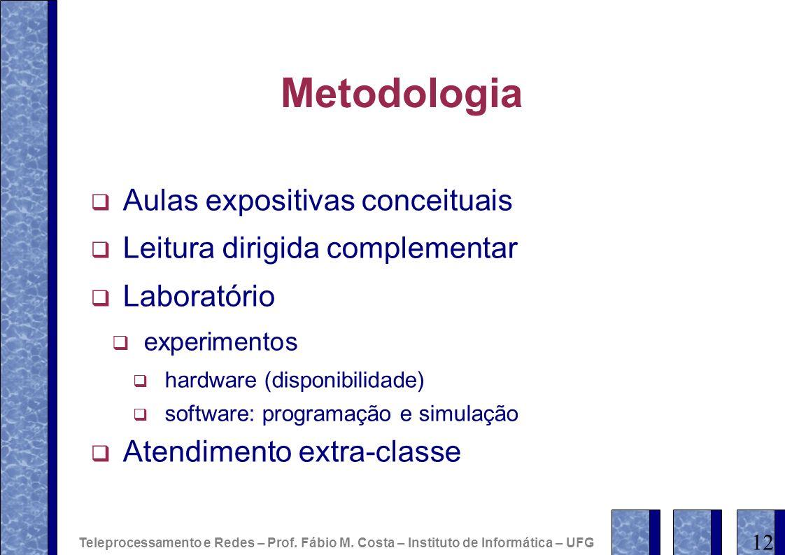 Metodologia Aulas expositivas conceituais Leitura dirigida complementar Laboratório experimentos hardware (disponibilidade) software: programação e si