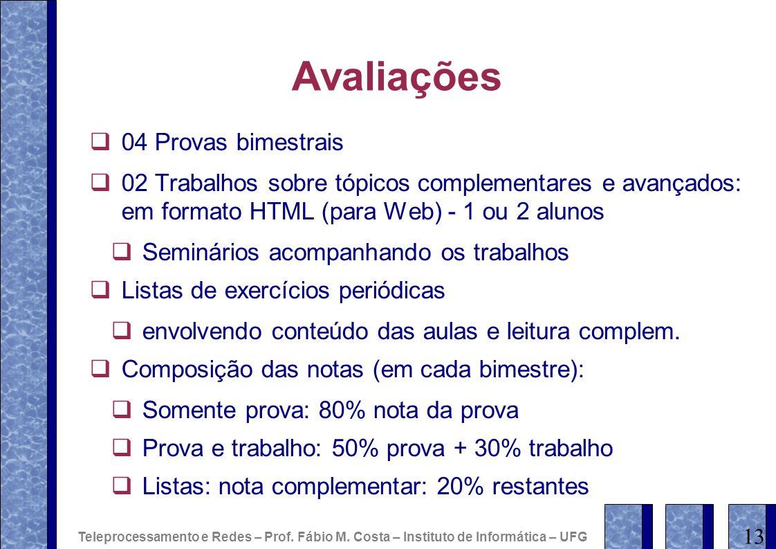 Avaliações 04 Provas bimestrais 02 Trabalhos sobre tópicos complementares e avançados: em formato HTML (para Web) - 1 ou 2 alunos Seminários acompanha