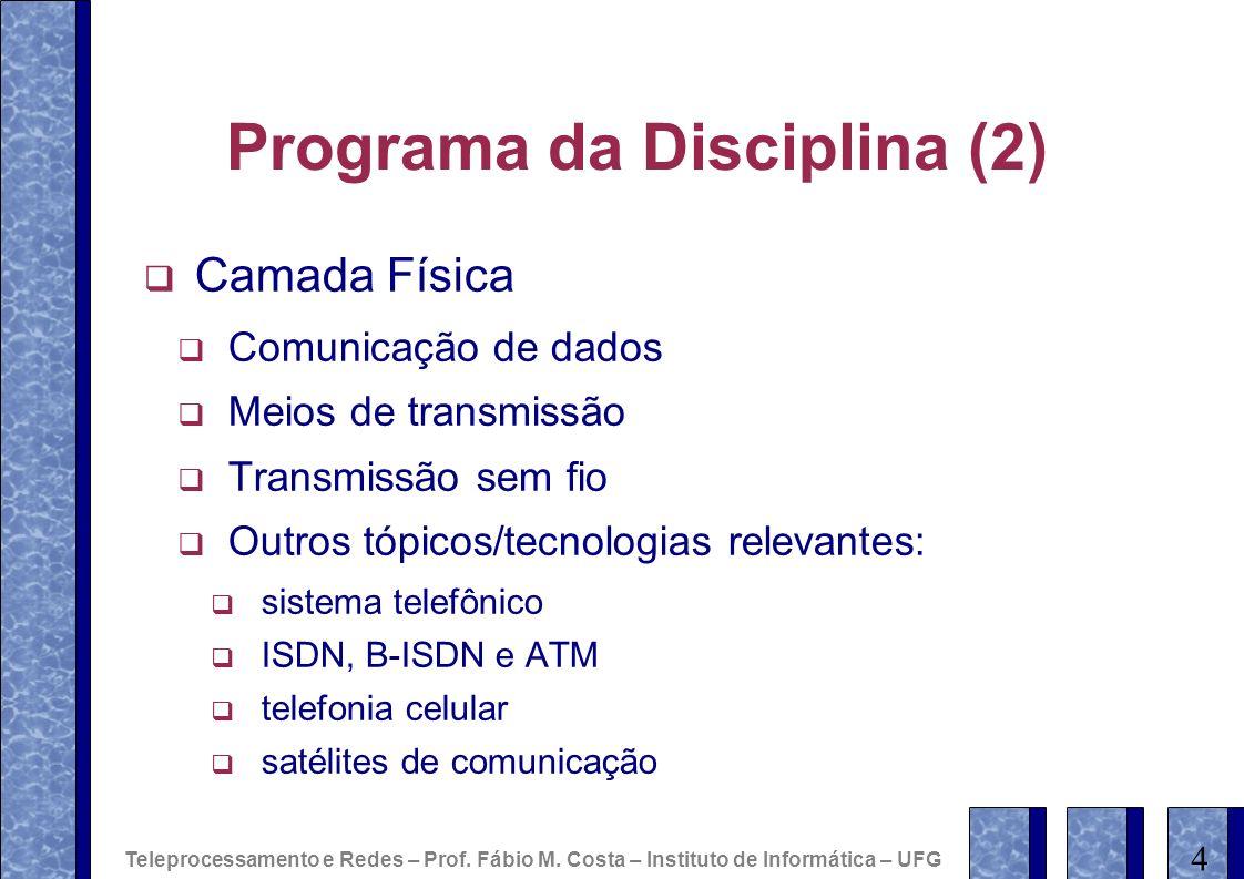 Programa da Disciplina (2) Camada Física Comunicação de dados Meios de transmissão Transmissão sem fio Outros tópicos/tecnologias relevantes: sistema