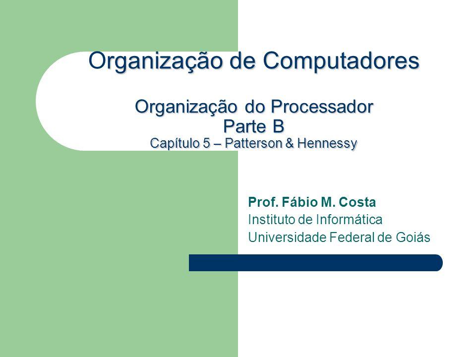 Prof. Fábio M. Costa Instituto de Informática Universidade Federal de Goiás rganização de Computadores Organização do Processador Parte B Capítulo 5 –
