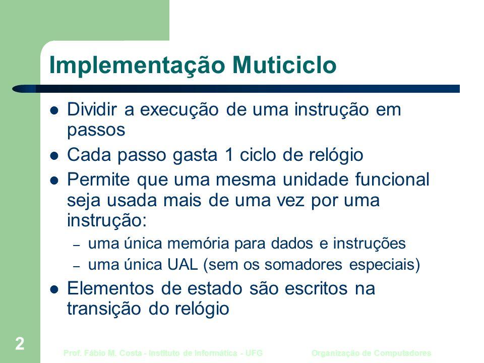 Prof. Fábio M. Costa - Instituto de Informática - UFG Organização de Computadores 2 Implementação Muticiclo Dividir a execução de uma instrução em pas