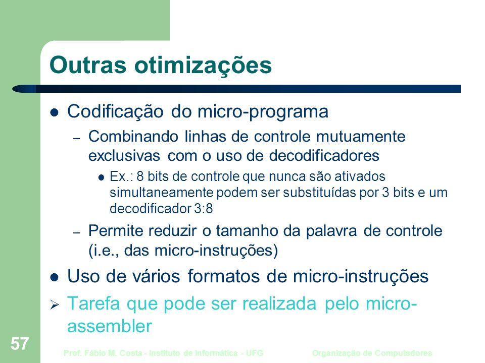 Prof. Fábio M. Costa - Instituto de Informática - UFG Organização de Computadores 57 Outras otimizações Codificação do micro-programa – Combinando lin