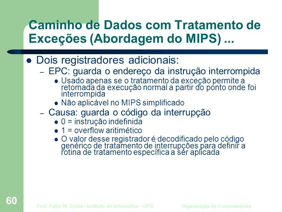 Prof. Fábio M. Costa - Instituto de Informática - UFG Organização de Computadores 60 Caminho de Dados com Tratamento de Exceções (Abordagem do MIPS)..