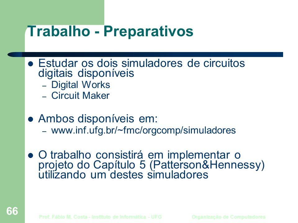 Prof. Fábio M. Costa - Instituto de Informática - UFG Organização de Computadores 66 Trabalho - Preparativos Estudar os dois simuladores de circuitos