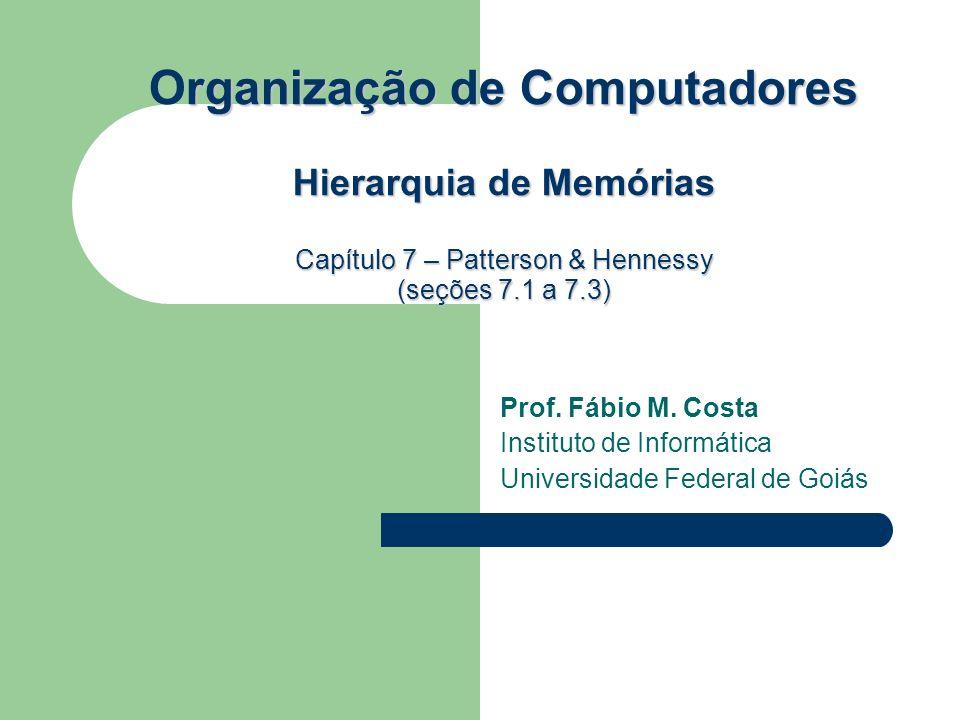 rganização de Computadores Hierarquia de Memórias Capítulo 7 – Patterson & Hennessy (seções 7.1 a 7.3) Organização de Computadores Hierarquia de Memórias Capítulo 7 – Patterson & Hennessy (seções 7.1 a 7.3) Prof.