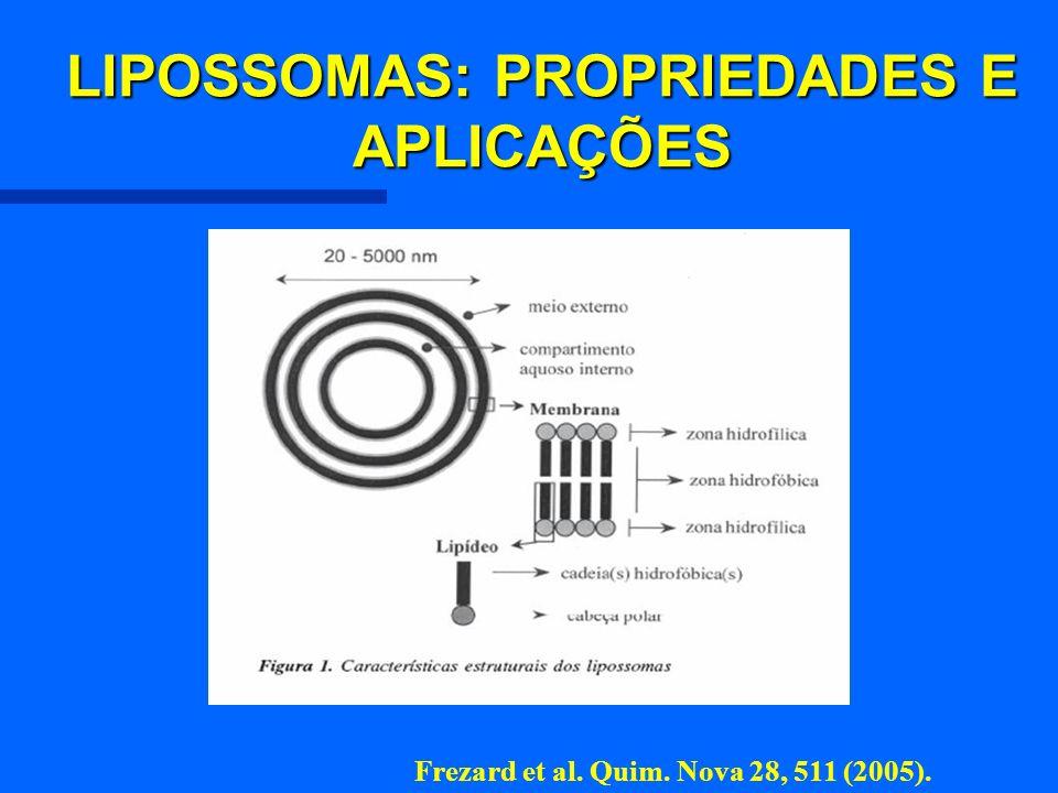 LIPOSSOMAS: PROPRIEDADES E APLICAÇÕES Frezard et al. Quim. Nova 28, 511 (2005).