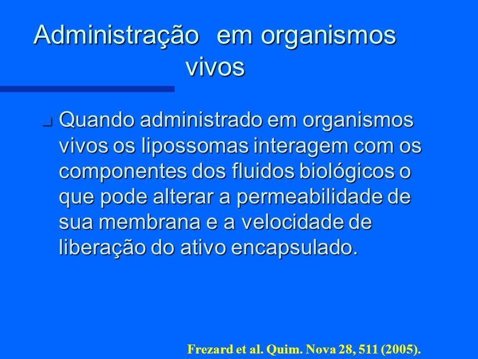 Administração em organismos vivos n Quando administrado em organismos vivos os lipossomas interagem com os componentes dos fluidos biológicos o que po