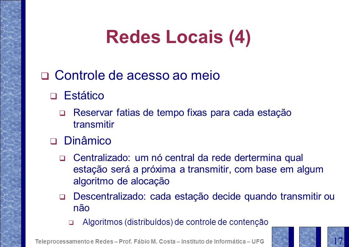 Redes Locais (4) Controle de acesso ao meio Estático Reservar fatias de tempo fixas para cada estação transmitir Dinâmico Centralizado: um nó central