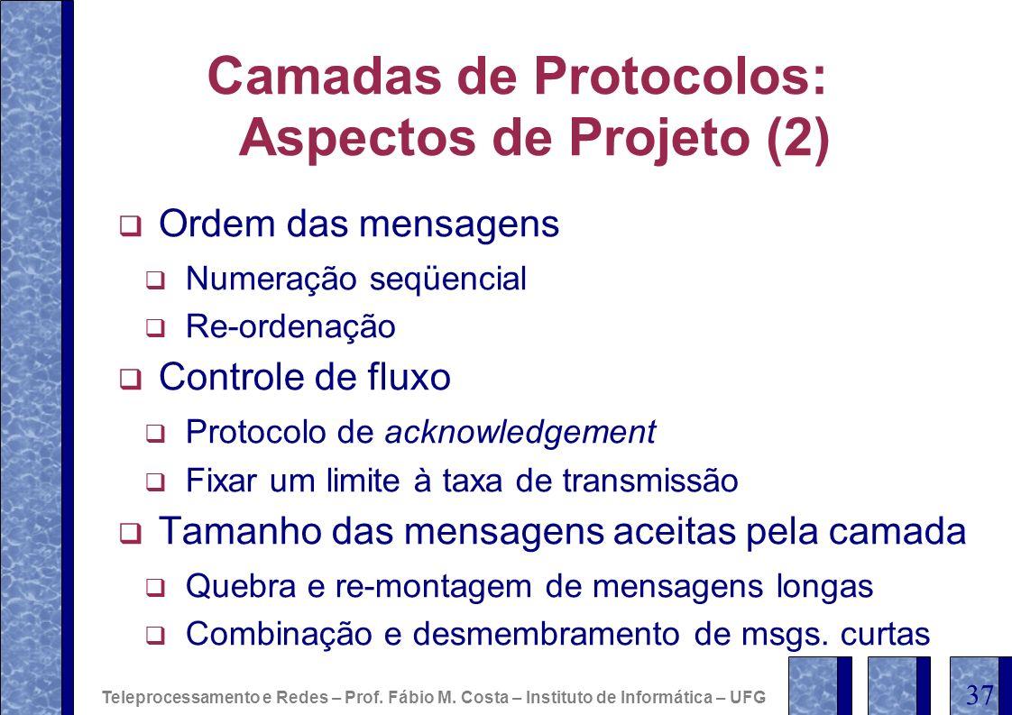 Camadas de Protocolos: Aspectos de Projeto (2) Ordem das mensagens Numeração seqüencial Re-ordenação Controle de fluxo Protocolo de acknowledgement Fi