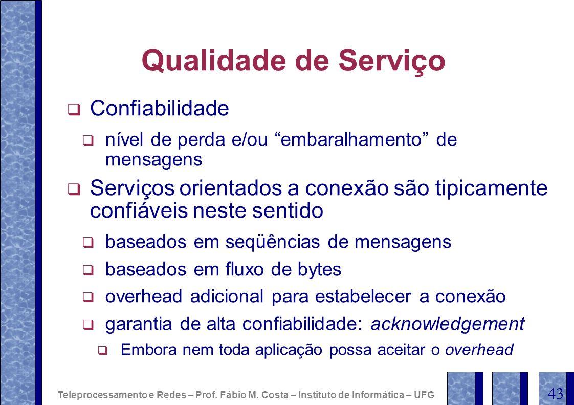Qualidade de Serviço Confiabilidade nível de perda e/ou embaralhamento de mensagens Serviços orientados a conexão são tipicamente confiáveis neste sen
