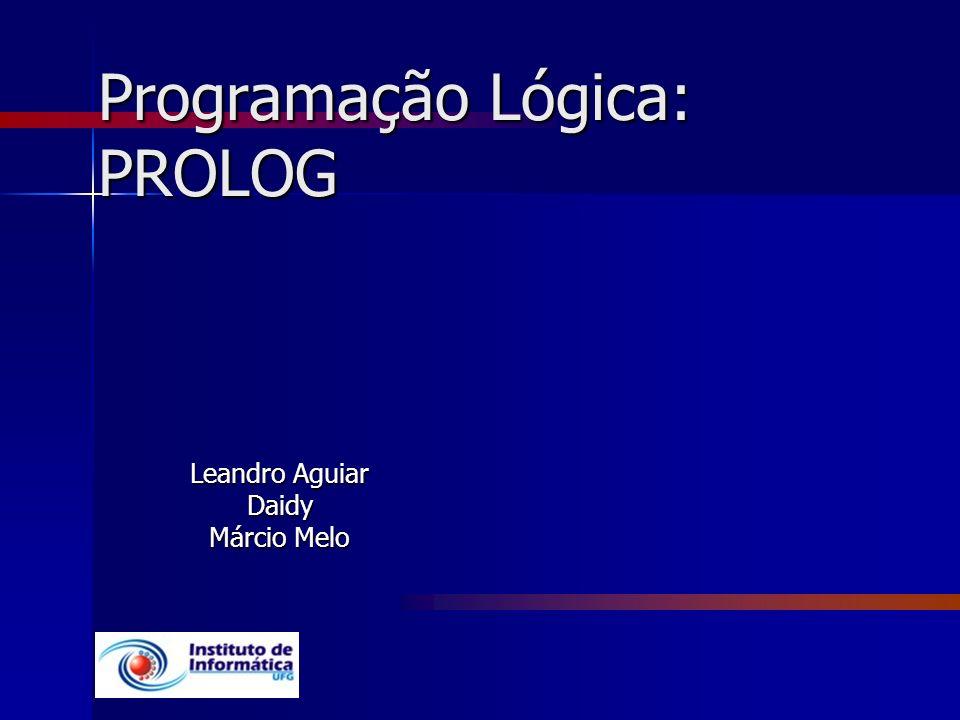 Programação Lógica: PROLOG Leandro Aguiar Daidy Márcio Melo