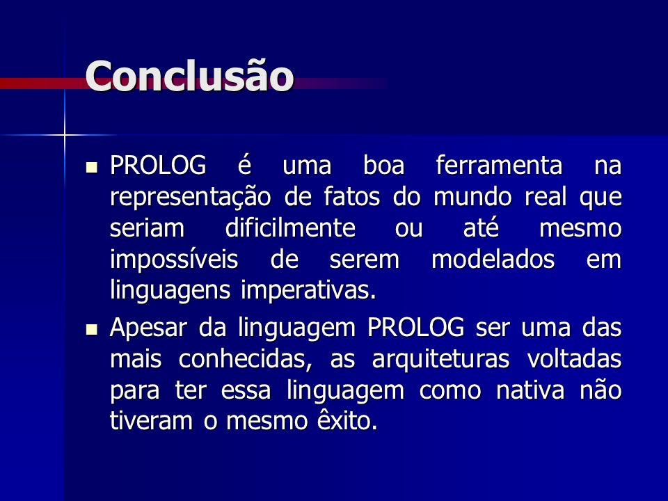 Conclusão PROLOG é uma boa ferramenta na representação de fatos do mundo real que seriam dificilmente ou até mesmo impossíveis de serem modelados em l