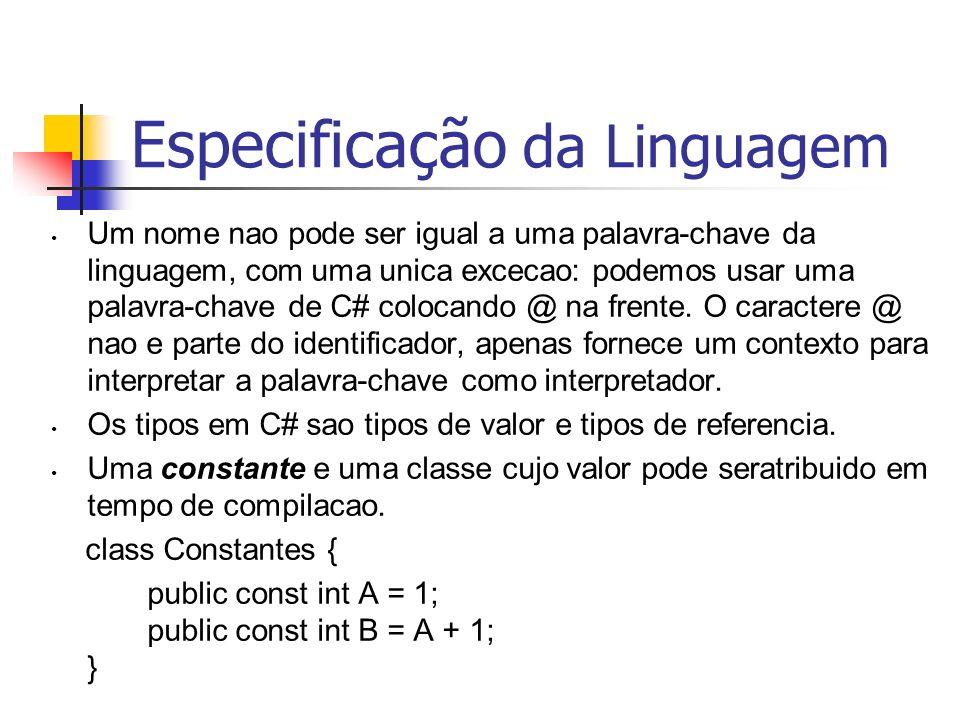 Especificação da Linguagem Um nome nao pode ser igual a uma palavra-chave da linguagem, com uma unica excecao: podemos usar uma palavra-chave de C# co