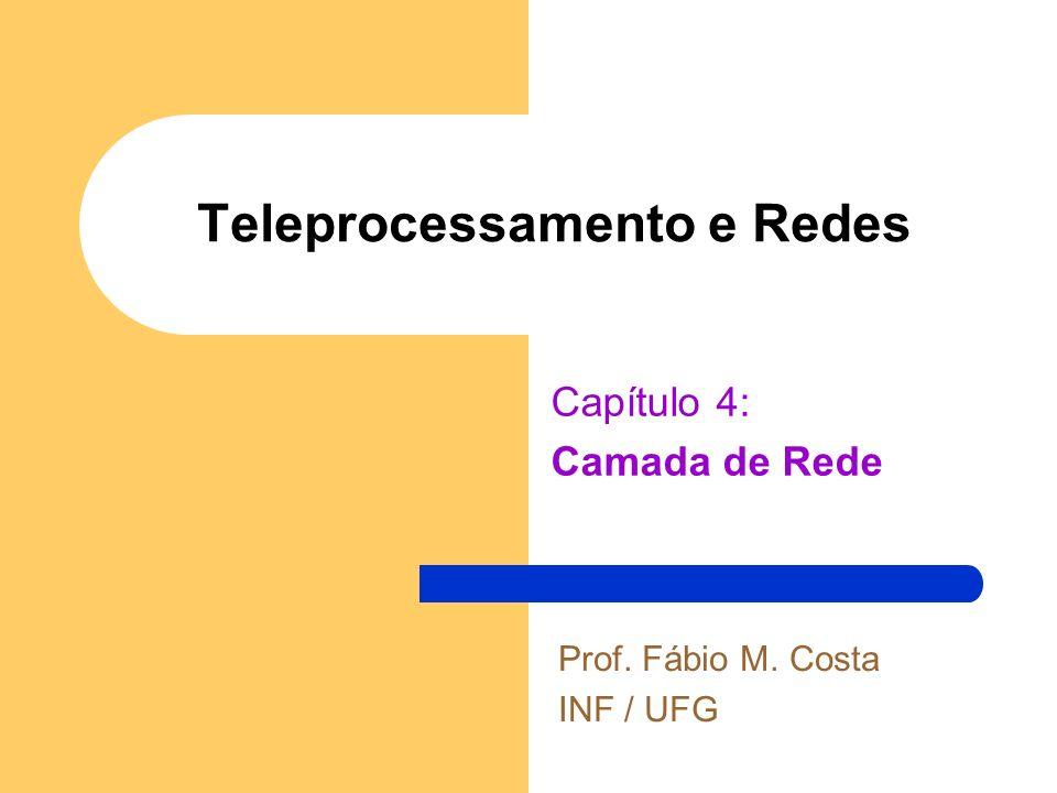 Teleprocessamento e Redes Capítulo 4: Camada de Rede Prof. Fábio M. Costa INF / UFG