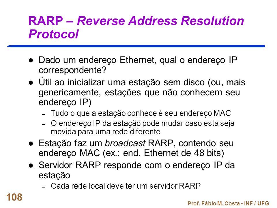 Prof. Fábio M. Costa - INF / UFG 108 RARP – Reverse Address Resolution Protocol Dado um endereço Ethernet, qual o endereço IP correspondente? Útil ao