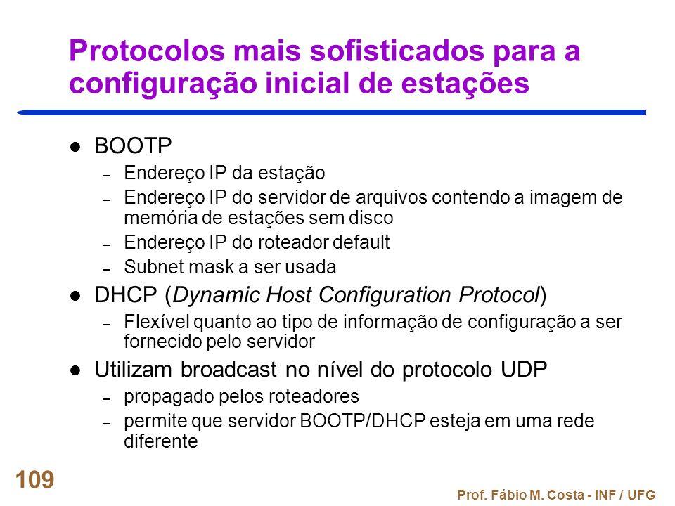 Prof. Fábio M. Costa - INF / UFG 109 Protocolos mais sofisticados para a configuração inicial de estações BOOTP – Endereço IP da estação – Endereço IP