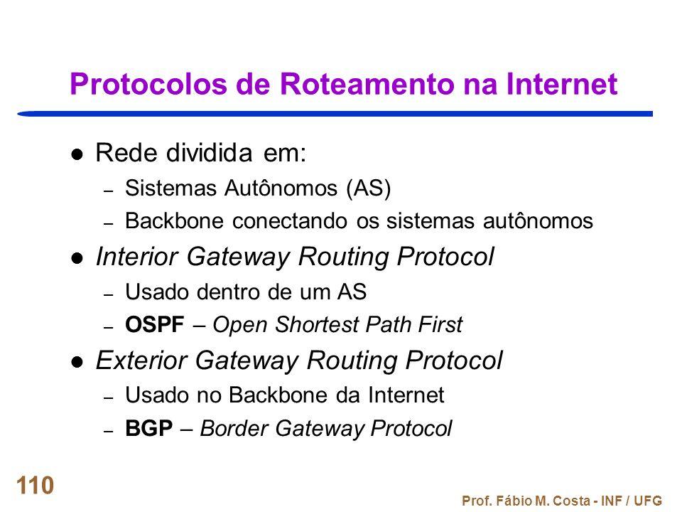 Prof. Fábio M. Costa - INF / UFG 110 Protocolos de Roteamento na Internet Rede dividida em: – Sistemas Autônomos (AS) – Backbone conectando os sistema