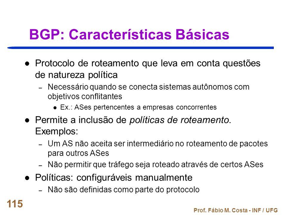 Prof. Fábio M. Costa - INF / UFG 115 BGP: Características Básicas Protocolo de roteamento que leva em conta questões de natureza política – Necessário
