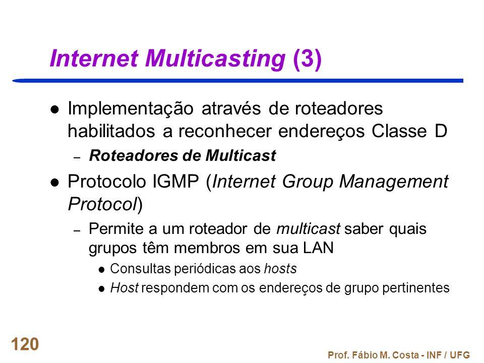 Prof. Fábio M. Costa - INF / UFG 120 Internet Multicasting (3) Implementação através de roteadores habilitados a reconhecer endereços Classe D – Rotea