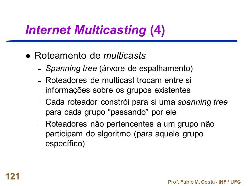 Prof. Fábio M. Costa - INF / UFG 121 Internet Multicasting (4) Roteamento de multicasts – Spanning tree (árvore de espalhamento) – Roteadores de multi