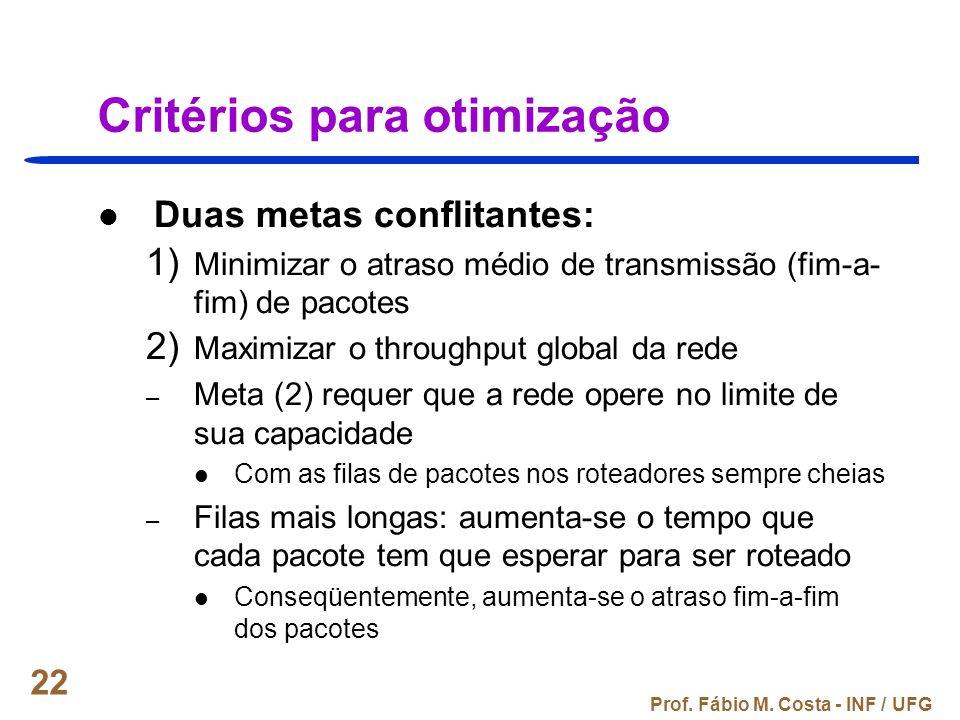 Prof. Fábio M. Costa - INF / UFG 22 Critérios para otimização Duas metas conflitantes: 1) Minimizar o atraso médio de transmissão (fim-a- fim) de paco