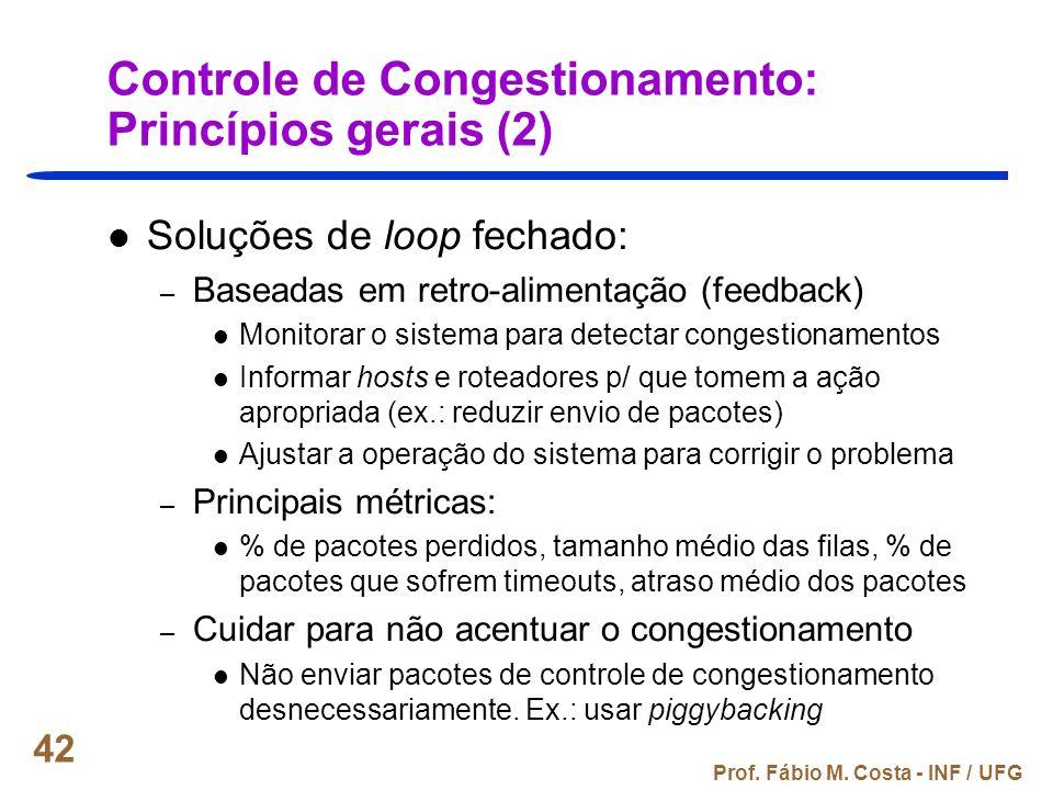 Prof. Fábio M. Costa - INF / UFG 42 Controle de Congestionamento: Princípios gerais (2) Soluções de loop fechado: – Baseadas em retro-alimentação (fee
