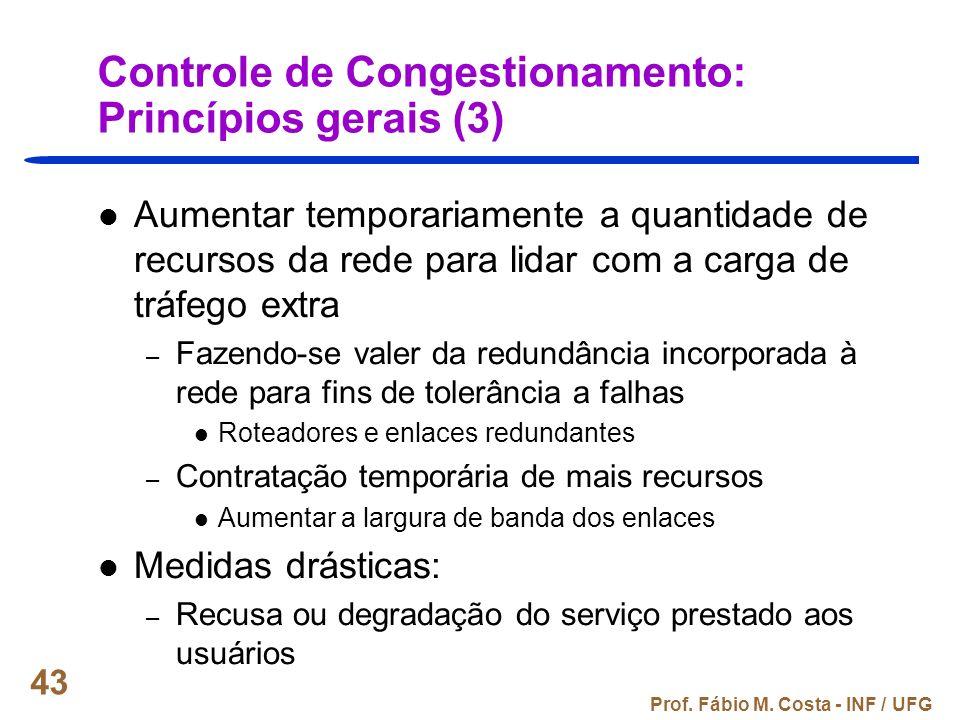 Prof. Fábio M. Costa - INF / UFG 43 Controle de Congestionamento: Princípios gerais (3) Aumentar temporariamente a quantidade de recursos da rede para