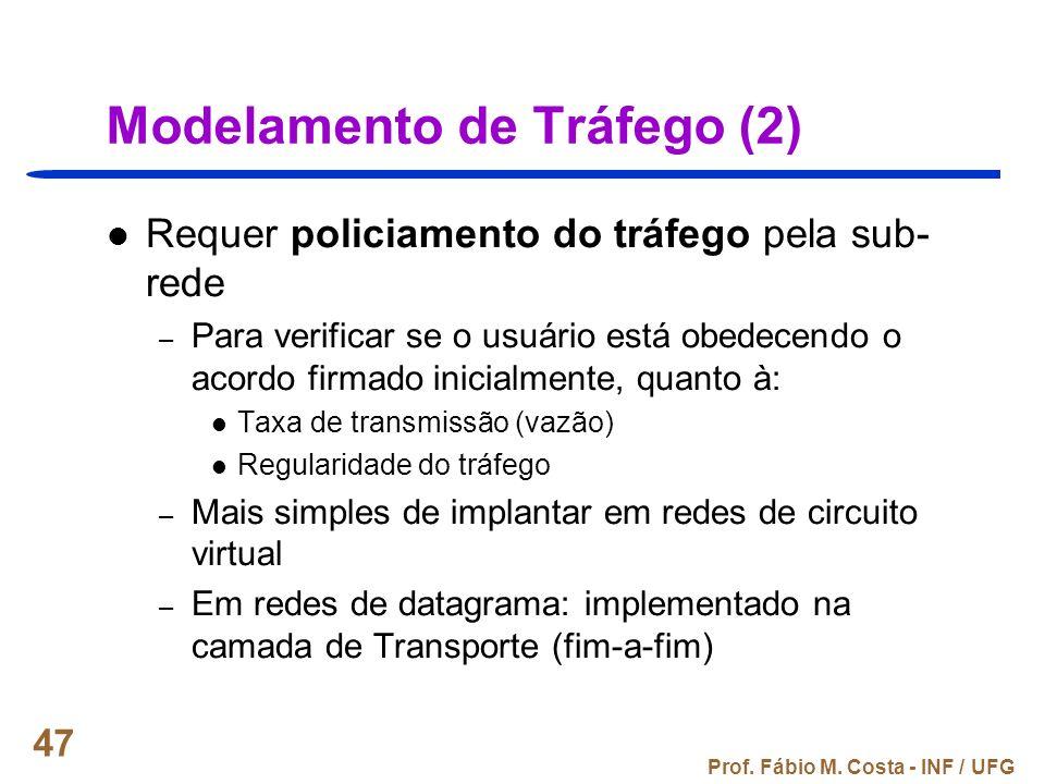 Prof. Fábio M. Costa - INF / UFG 47 Modelamento de Tráfego (2) Requer policiamento do tráfego pela sub- rede – Para verificar se o usuário está obedec