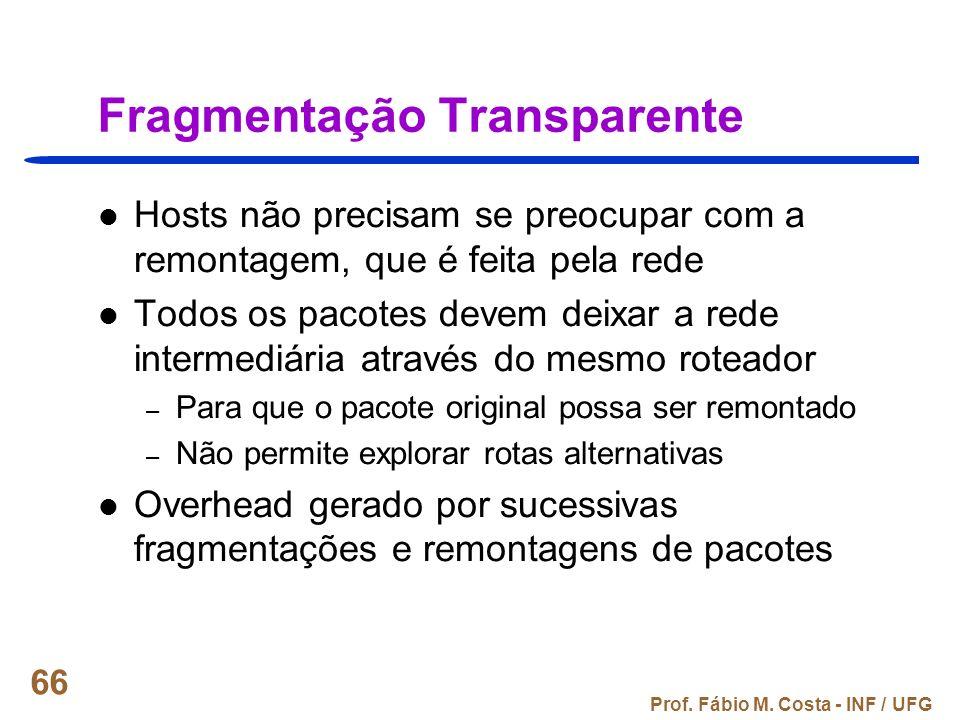 Prof. Fábio M. Costa - INF / UFG 66 Fragmentação Transparente Hosts não precisam se preocupar com a remontagem, que é feita pela rede Todos os pacotes