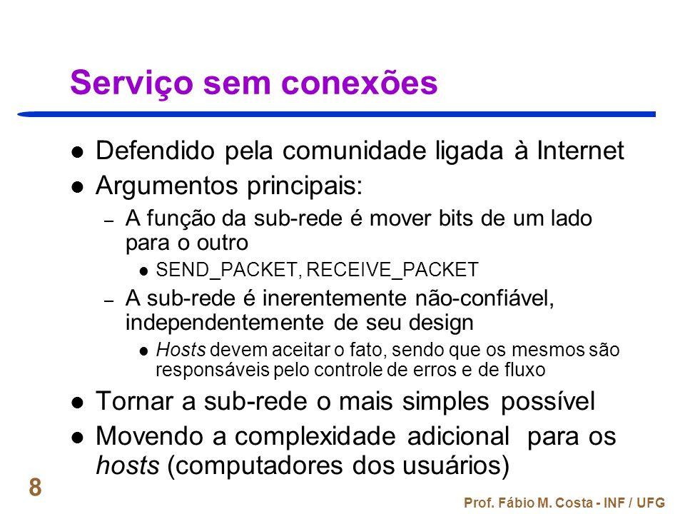 Prof. Fábio M. Costa - INF / UFG 8 Serviço sem conexões Defendido pela comunidade ligada à Internet Argumentos principais: – A função da sub-rede é mo