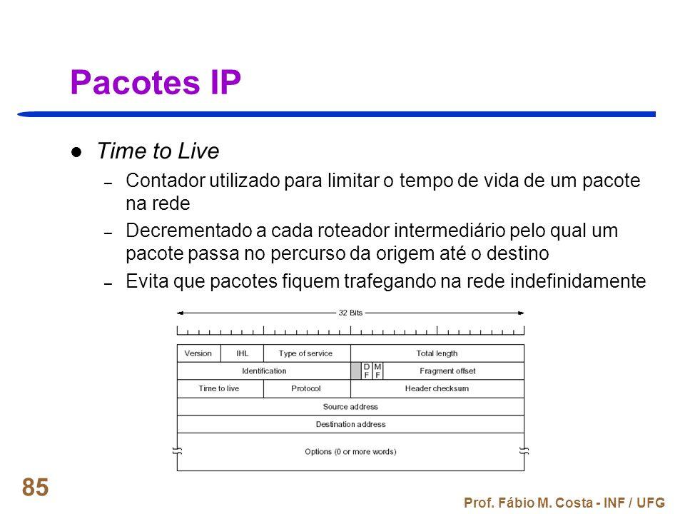 Prof. Fábio M. Costa - INF / UFG 85 Pacotes IP Time to Live – Contador utilizado para limitar o tempo de vida de um pacote na rede – Decrementado a ca