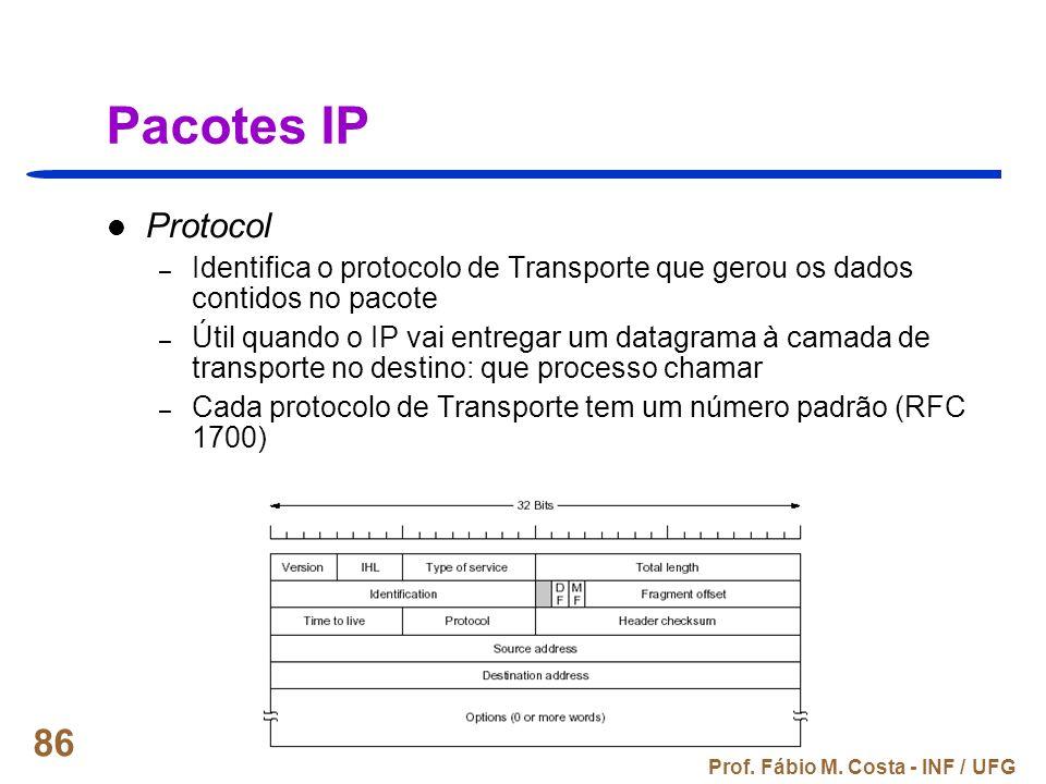 Prof. Fábio M. Costa - INF / UFG 86 Pacotes IP Protocol – Identifica o protocolo de Transporte que gerou os dados contidos no pacote – Útil quando o I