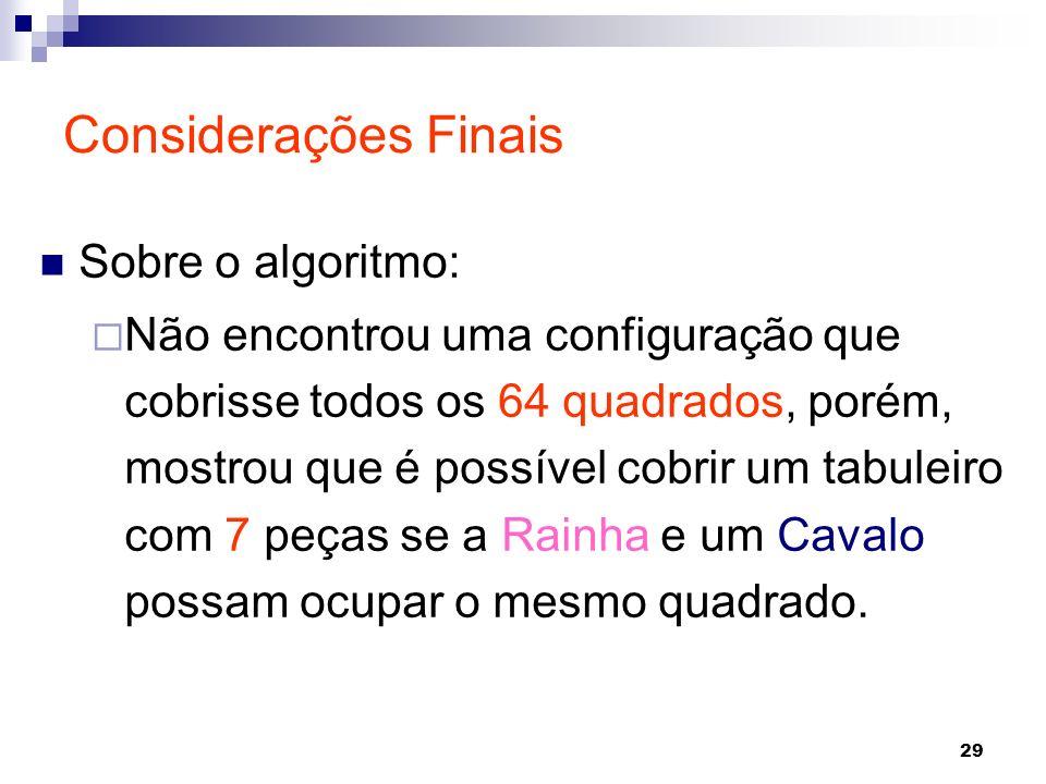 29 Sobre o algoritmo: Não encontrou uma configuração que cobrisse todos os 64 quadrados, porém, mostrou que é possível cobrir um tabuleiro com 7 peças