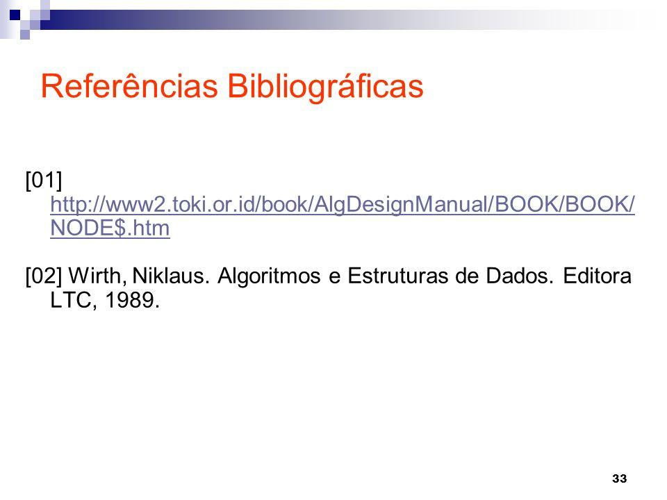 33 [01] http://www2.toki.or.id/book/AlgDesignManual/BOOK/BOOK/ NODE$.htm http://www2.toki.or.id/book/AlgDesignManual/BOOK/BOOK/ NODE$.htm [02] Wirth,