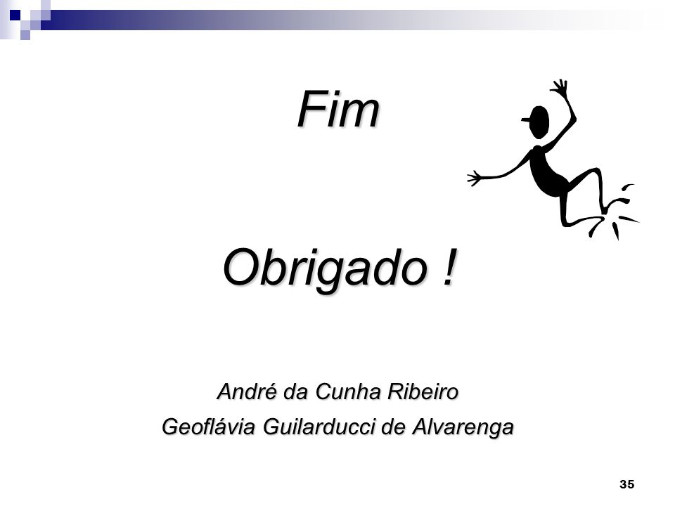 35 Fim Obrigado ! André da Cunha Ribeiro Geoflávia Guilarducci de Alvarenga