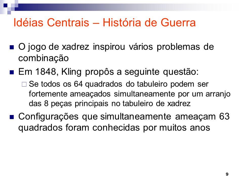 9 O jogo de xadrez inspirou vários problemas de combinação Em 1848, Kling propôs a seguinte questão: Se todos os 64 quadrados do tabuleiro podem ser f
