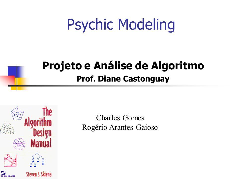 Psychic Modeling Projeto e Análise de Algoritmo Prof. Diane Castonguay Charles Gomes Rogério Arantes Gaioso