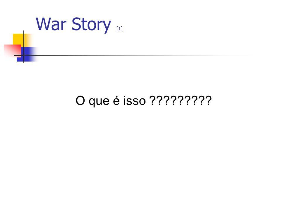 War Story [1] O que é isso ?????????