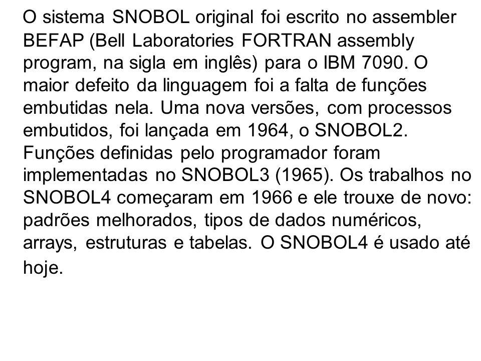 O sistema SNOBOL original foi escrito no assembler BEFAP (Bell Laboratories FORTRAN assembly program, na sigla em inglês) para o IBM 7090. O maior def