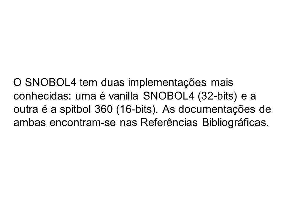 O SNOBOL4 tem duas implementações mais conhecidas: uma é vanilla SNOBOL4 (32-bits) e a outra é a spitbol 360 (16-bits). As documentações de ambas enco