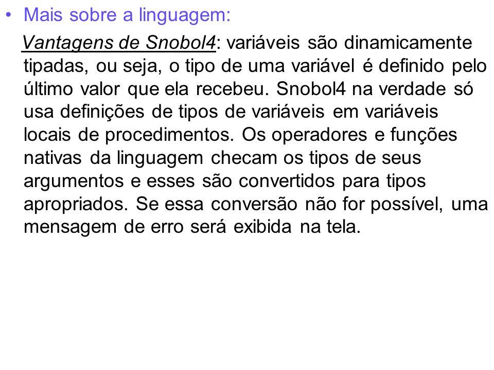 Mais sobre a linguagem: Vantagens de Snobol4: variáveis são dinamicamente tipadas, ou seja, o tipo de uma variável é definido pelo último valor que el