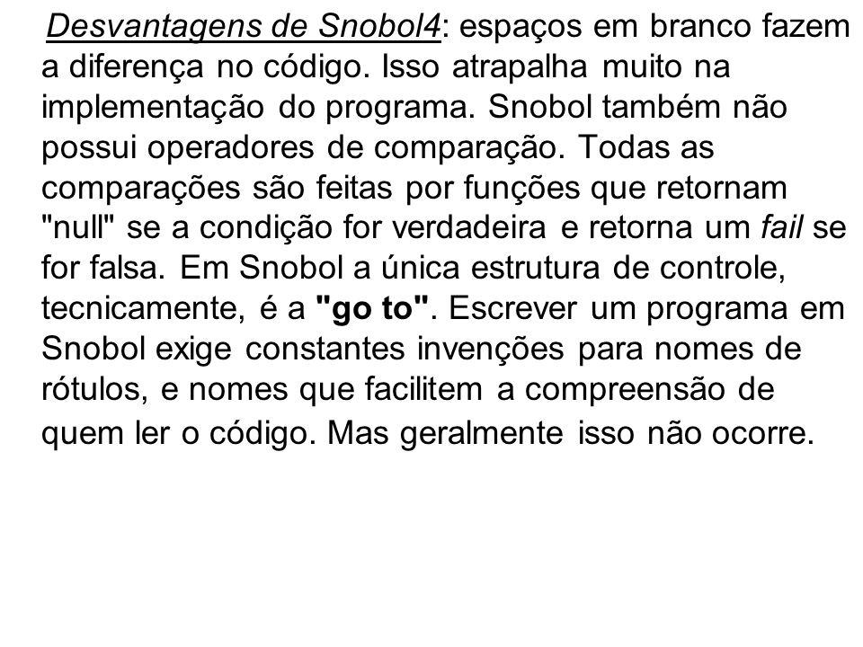 Desvantagens de Snobol4: espaços em branco fazem a diferença no código. Isso atrapalha muito na implementação do programa. Snobol também não possui op