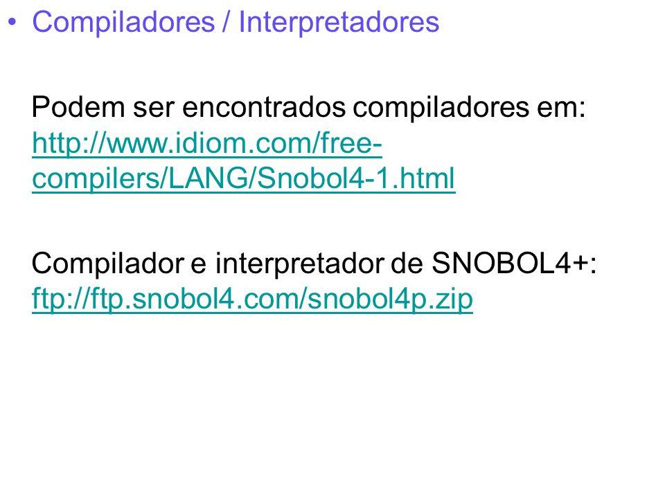 Compiladores / Interpretadores Podem ser encontrados compiladores em: http://www.idiom.com/free- compilers/LANG/Snobol4-1.html http://www.idiom.com/fr