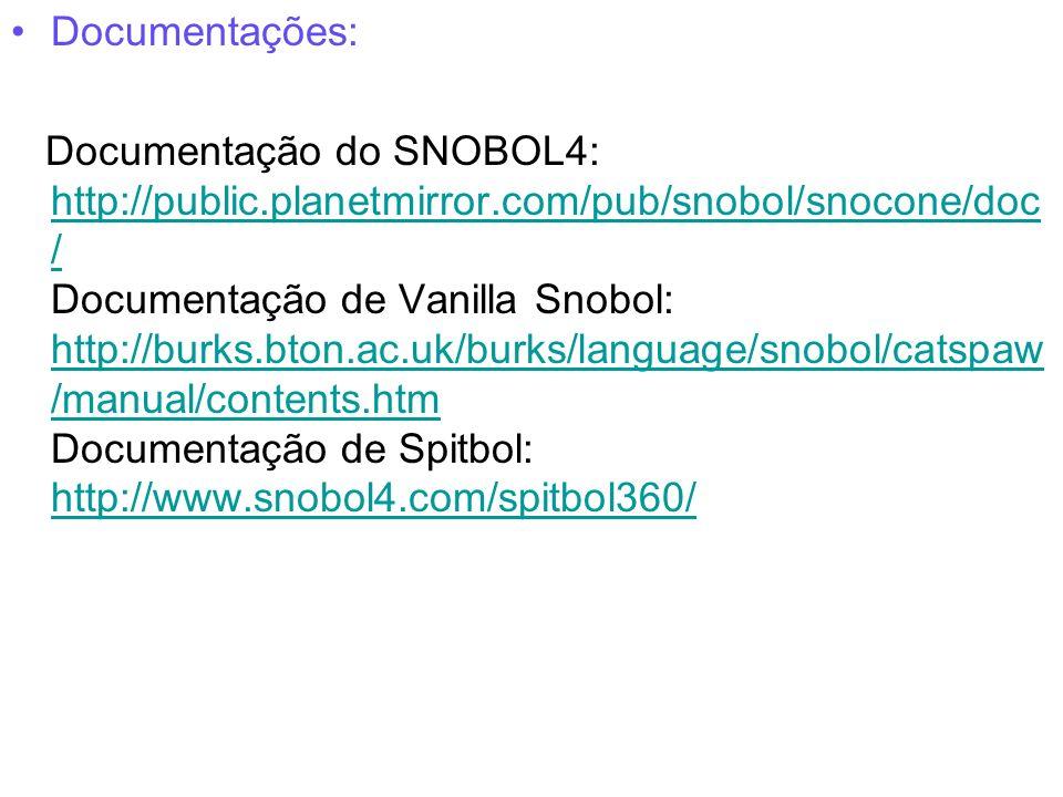 Documentações: Documentação do SNOBOL4: http://public.planetmirror.com/pub/snobol/snocone/doc / Documentação de Vanilla Snobol: http://burks.bton.ac.u