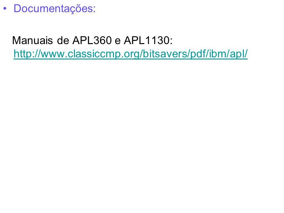 Documentações: Manuais de APL360 e APL1130: http://www.classiccmp.org/bitsavers/pdf/ibm/apl/ http://www.classiccmp.org/bitsavers/pdf/ibm/apl/